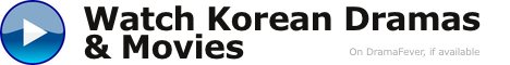 Watch Korean Dramas & Movies on DramaFvere if Available